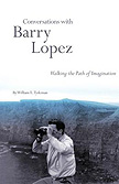 Conversations with Barry Lopez: Walking the Path of Imagination by William E. Tydeman