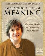 Embracing a Life of Meaning: Kathleen Norris on Discovering What Matters [DVD]