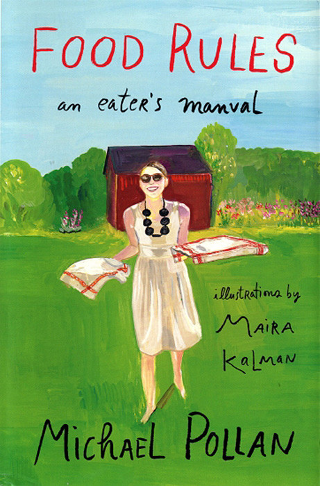 Food Rules: An Eater's Manual illustrated by Maira Kalman