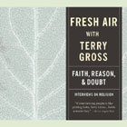 Fresh Air : Faith Reason & Doubt