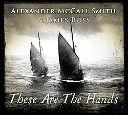 These Are the Hands </br> a new album with words by Alexander McCall Smith and music composed by James Ross